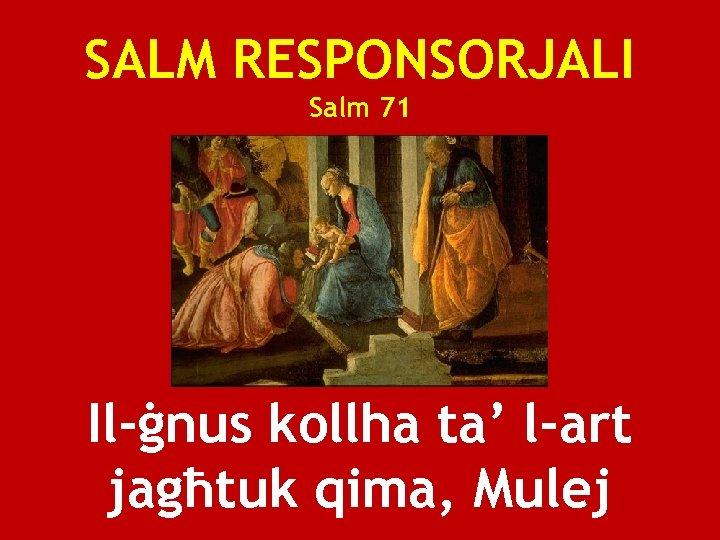 SALM RESPONSORJALI Salm 71 Il-ġnus kollha ta' l-art jagħtuk qima, Mulej