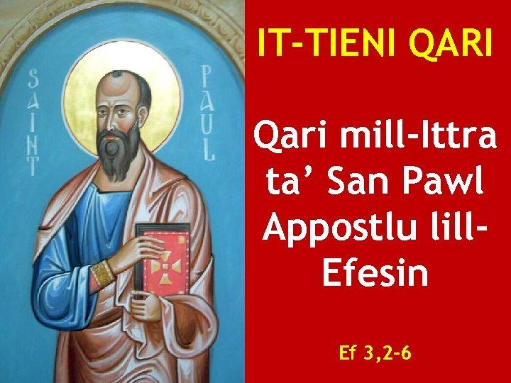 IT-TIENI QARI Qari mill-Ittra ta' San Pawl Appostlu lill. Efesin Ef 3, 2 -6