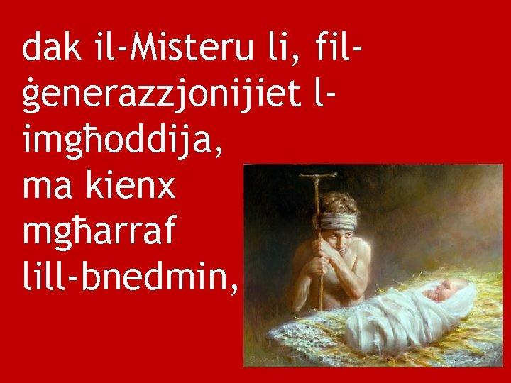 dak il-Misteru li, filġenerazzjonijiet limgħoddija, ma kienx mgħarraf lill-bnedmin,