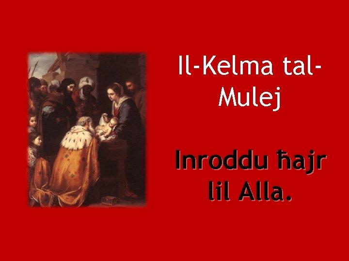 Il-Kelma tal. Mulej Inroddu ħajr lil Alla.