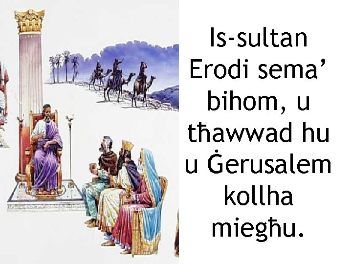Is-sultan Erodi sema' bihom, u tħawwad hu u Ġerusalem kollha miegħu.