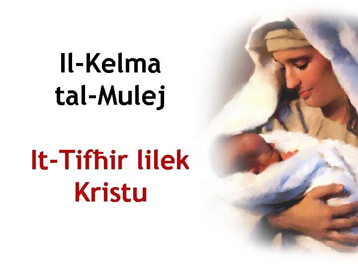 Il-Kelma tal-Mulej It-Tifħir lilek Kristu