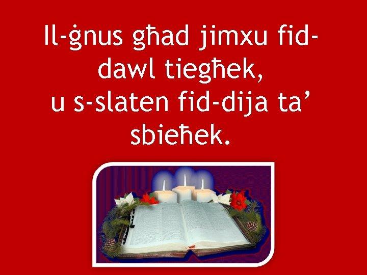 Il-ġnus għad jimxu fiddawl tiegħek, u s-slaten fid-dija ta' sbieħek.