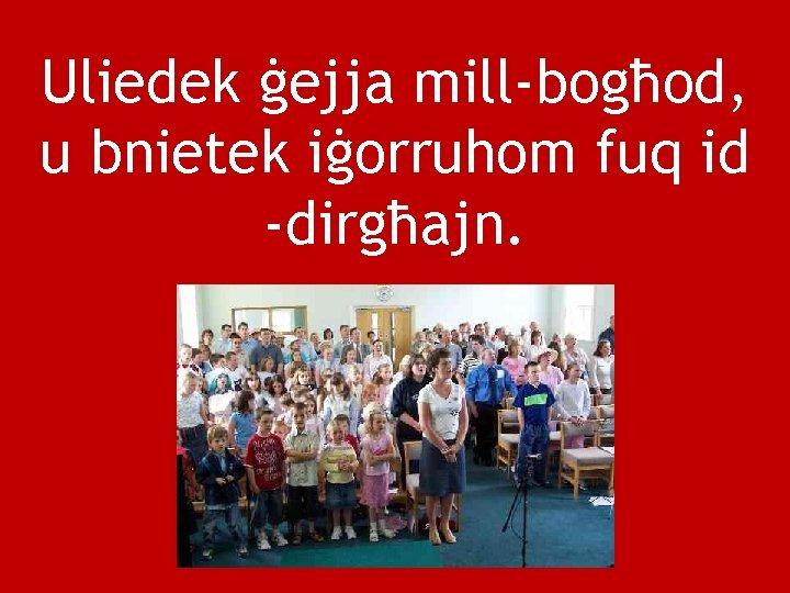 Uliedek ġejja mill-bogħod, u bnietek iġorruhom fuq id -dirgħajn.