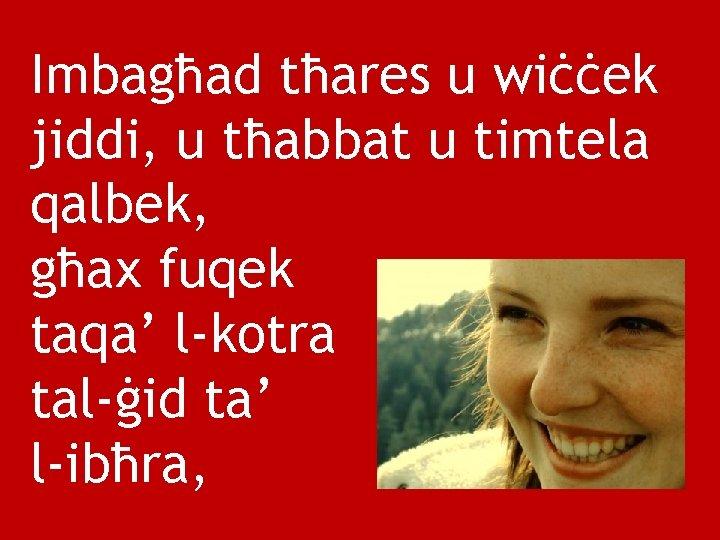 Imbagħad tħares u wiċċek jiddi, u tħabbat u timtela qalbek, għax fuqek taqa' l-kotra