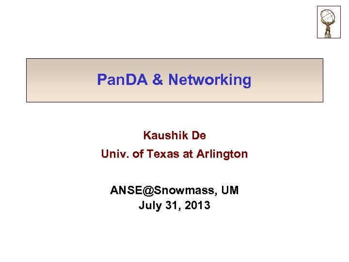 Pan. DA & Networking Kaushik De Univ. of Texas at Arlington ANSE@Snowmass, UM July