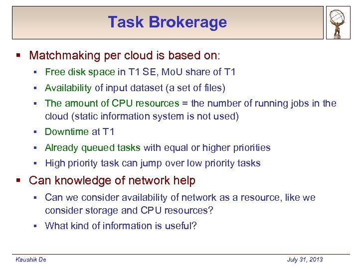 Task Brokerage § Matchmaking per cloud is based on: § Free disk space in