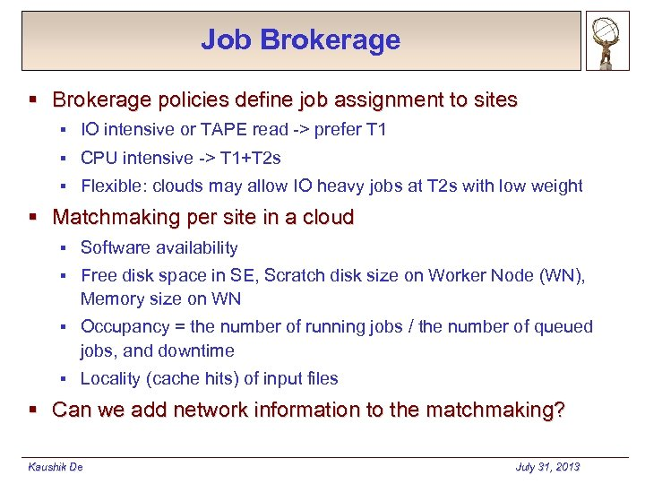 Job Brokerage § Brokerage policies define job assignment to sites § IO intensive or