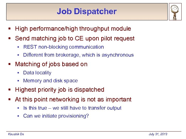 Job Dispatcher § High performance/high throughput module § Send matching job to CE upon
