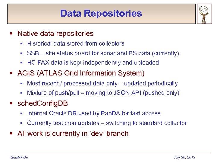 Data Repositories § Native data repositories § Historical data stored from collectors § SSB
