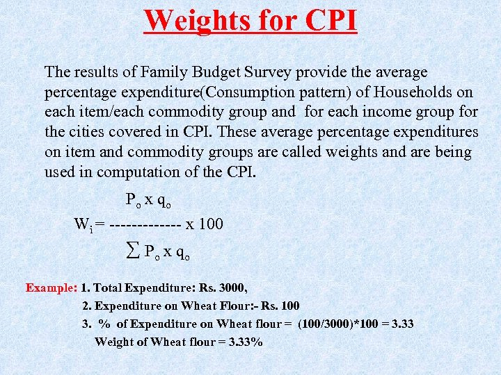 Weights for CPI The results of Family Budget Survey provide the average percentage expenditure(Consumption