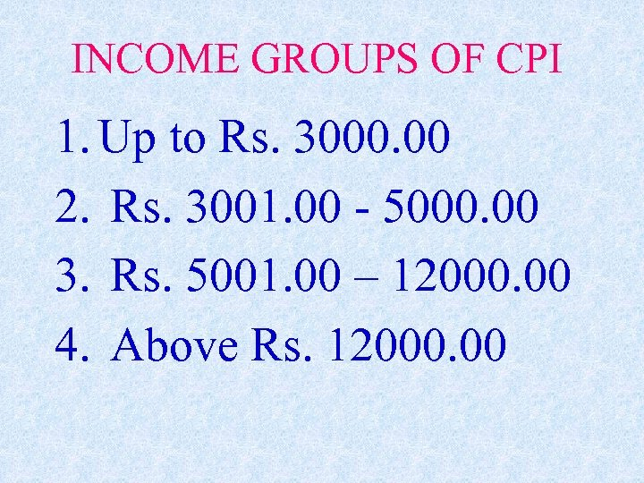 INCOME GROUPS OF CPI 1. Up to Rs. 3000. 00 2. Rs. 3001. 00