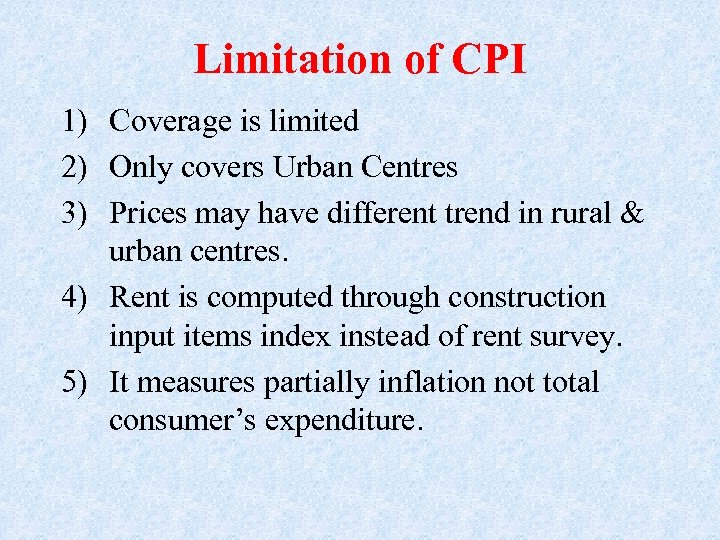 Limitation of CPI 1) Coverage is limited 2) Only covers Urban Centres 3) Prices