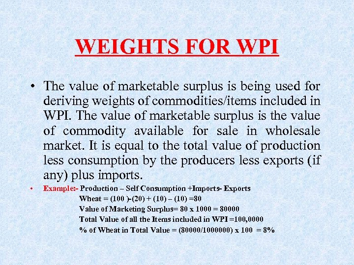 WEIGHTS FOR WPI • The value of marketable surplus is being used for deriving
