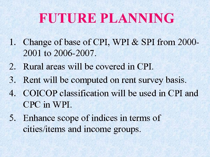 FUTURE PLANNING 1. Change of base of CPI, WPI & SPI from 20002001 to