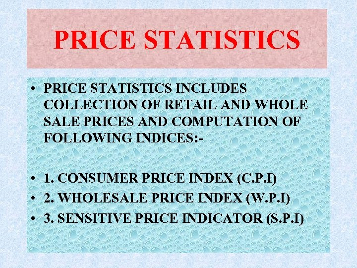PRICE STATISTICS • PRICE STATISTICS INCLUDES COLLECTION OF RETAIL AND WHOLE SALE PRICES AND