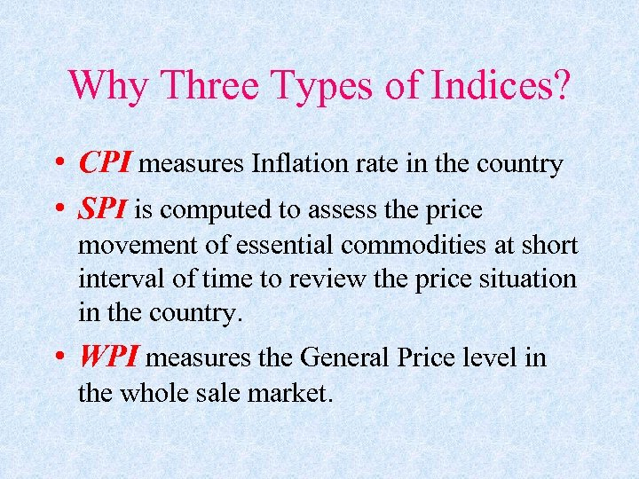 Why Three Types of Indices? • CPI measures Inflation rate in the country •
