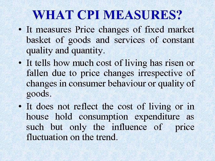 WHAT CPI MEASURES? • It measures Price changes of fixed market basket of goods