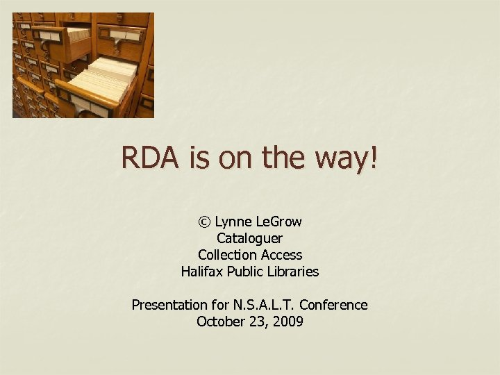 RDA is on the way! © Lynne Le. Grow Cataloguer Collection Access Halifax Public