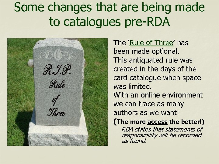 Some changes that are being made to catalogues pre-RDA The 'Rule of Three' has