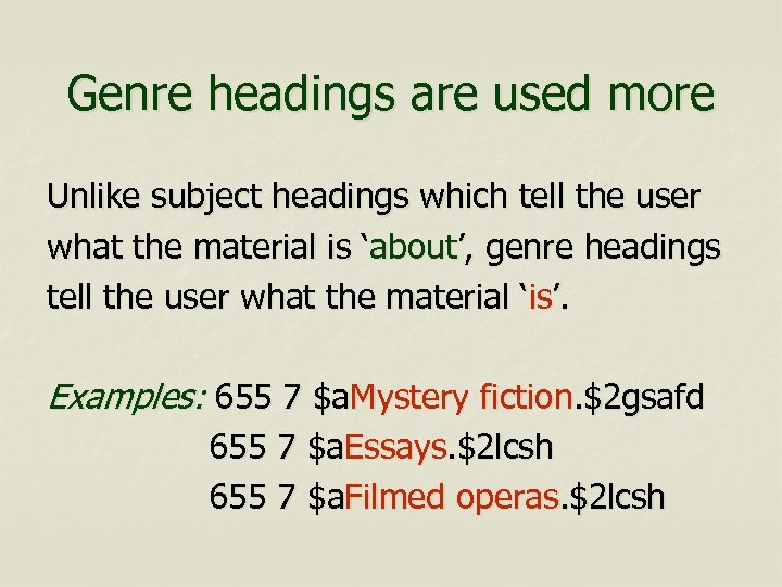 Genre headings are used more Unlike subject headings which tell the user what the