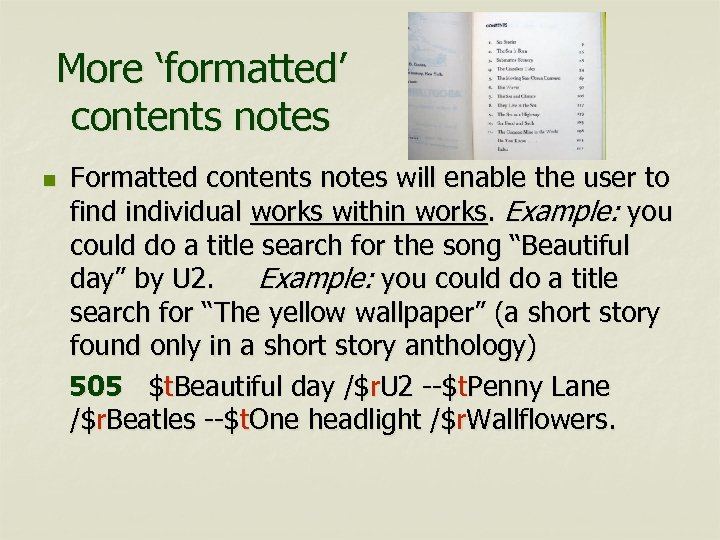 More 'formatted' contents notes n Formatted contents notes will enable the user to find