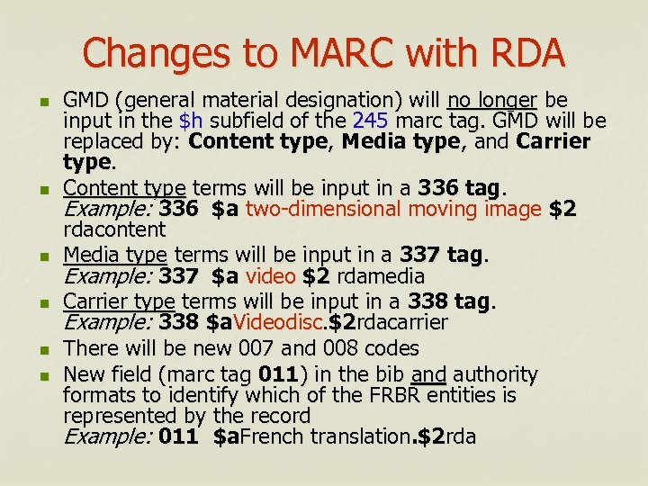 Changes to MARC with RDA n n n GMD (general material designation) will no