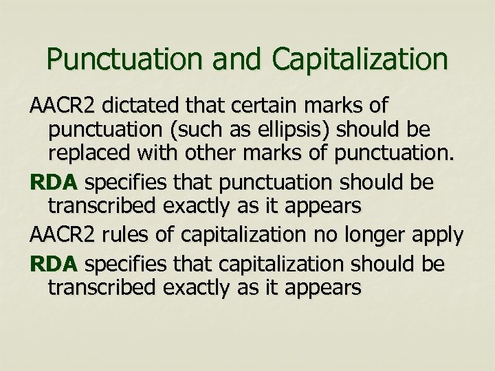 Punctuation and Capitalization AACR 2 dictated that certain marks of punctuation (such as ellipsis)