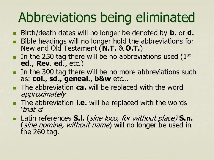 Abbreviations being eliminated n n n n Birth/death dates will no longer be denoted