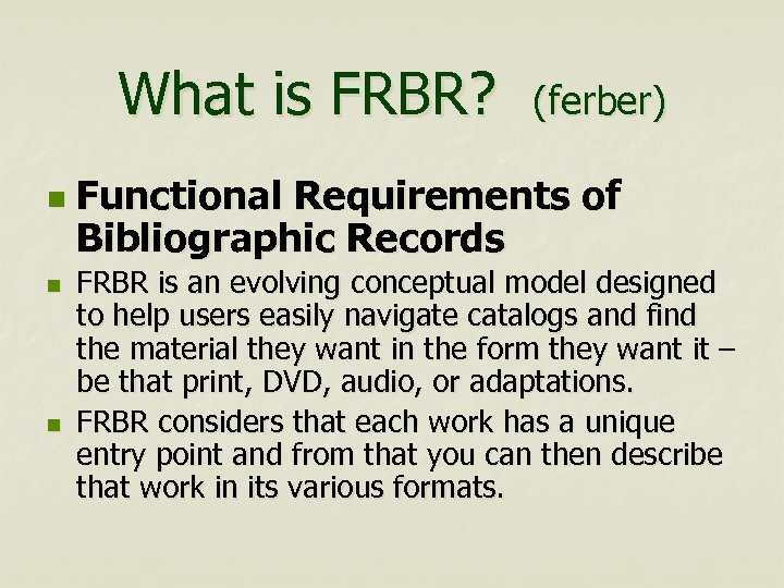 What is FRBR? n n n (ferber) Functional Requirements of Bibliographic Records FRBR is