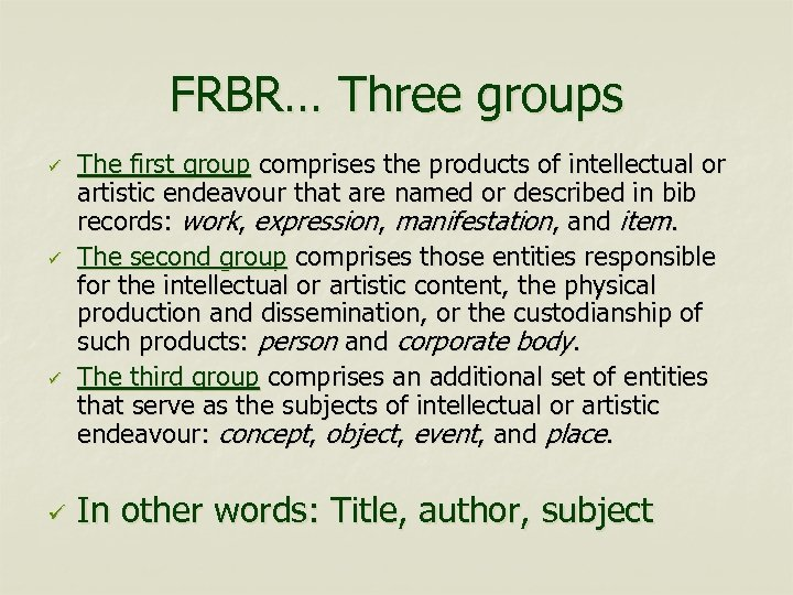 FRBR… Three groups ü ü The first group comprises the products of intellectual or