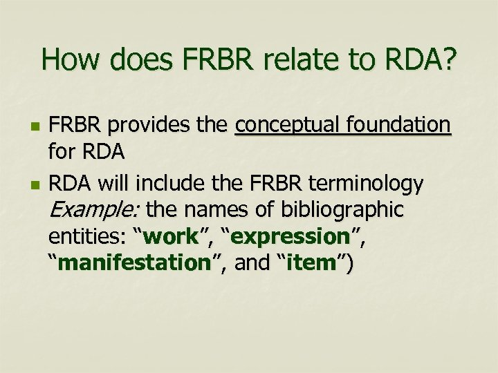 How does FRBR relate to RDA? n n FRBR provides the conceptual foundation for