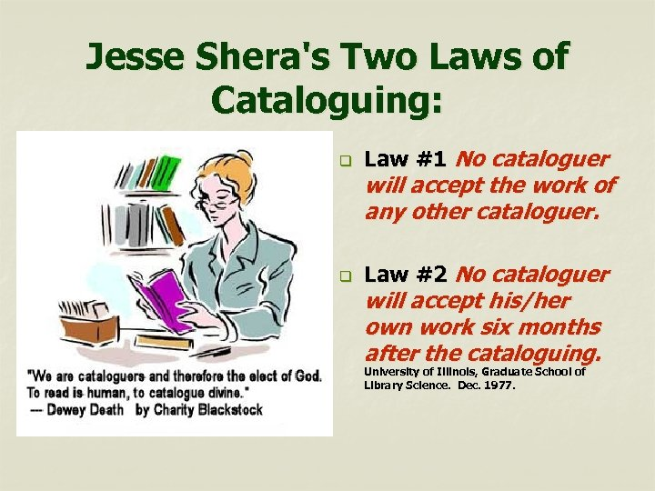 Jesse Shera's Two Laws of Cataloguing: q Law #1 No cataloguer q Law #2