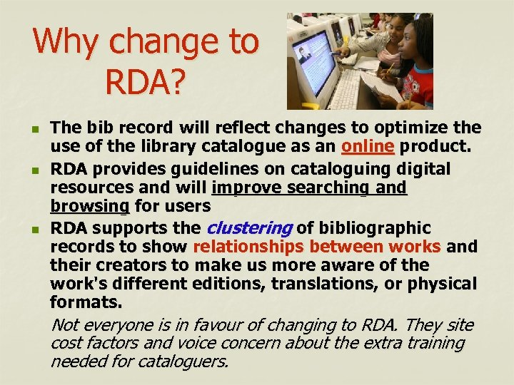 Why change to RDA? The bib record will reflect changes to optimize the use