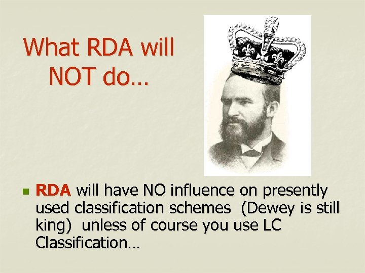 What RDA will NOT do… n RDA will have NO influence on presently used
