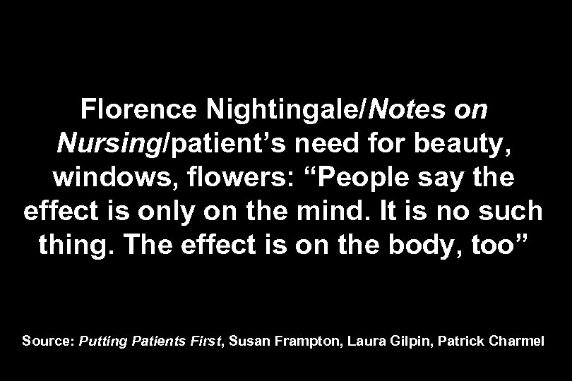 "Florence Nightingale/Notes on Nursing/patient's need for beauty, windows, flowers: ""People say the effect is"