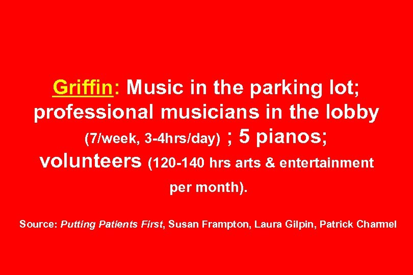 Griffin: Music in the parking lot; professional musicians in the lobby (7/week, 3 -4