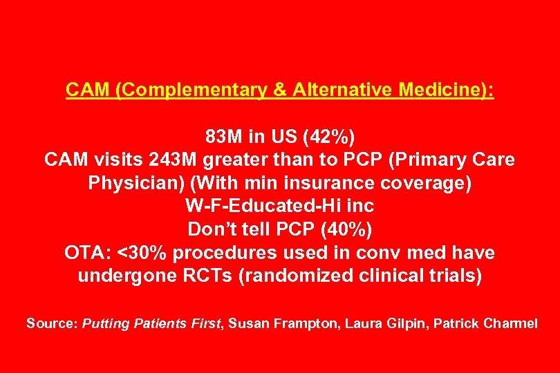 CAM (Complementary & Alternative Medicine): 83 M in US (42%) CAM visits 243 M