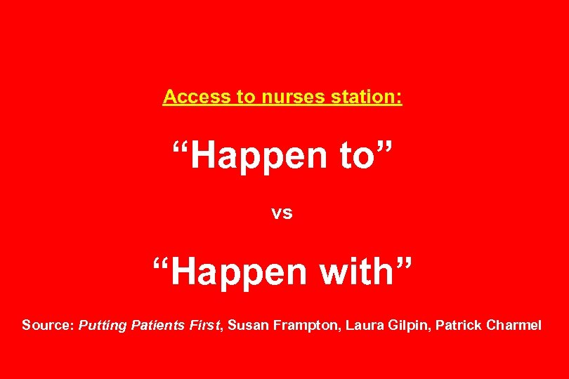 "Access to nurses station: ""Happen to"" vs ""Happen with"" Source: Putting Patients First, Susan"