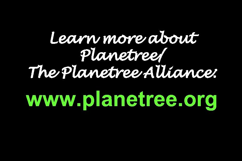Learn more about Planetree/ The Planetree Alliance: www. planetree. org