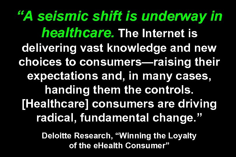 """A seismic shift is underway in healthcare. The Internet is delivering vast knowledge and"