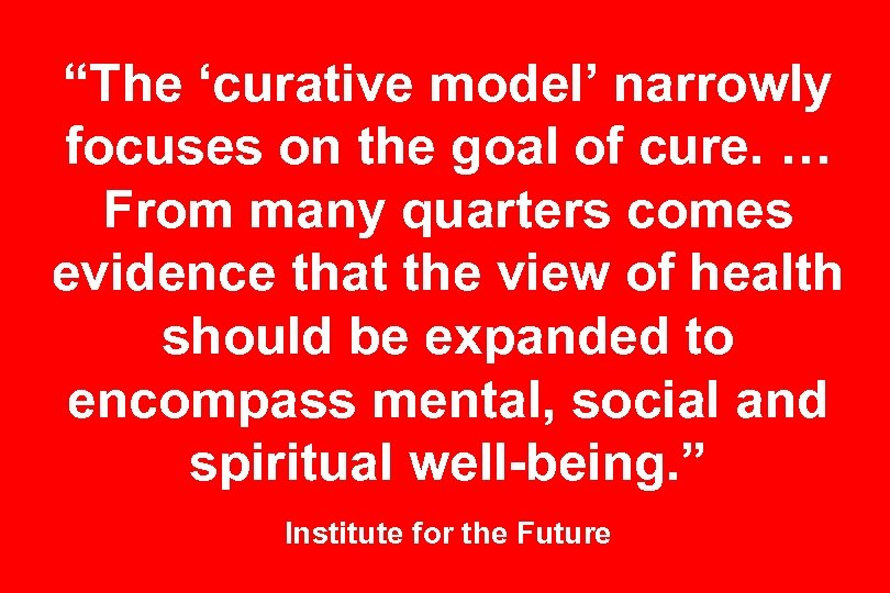 """The 'curative model' narrowly focuses on the goal of cure. … From many quarters"