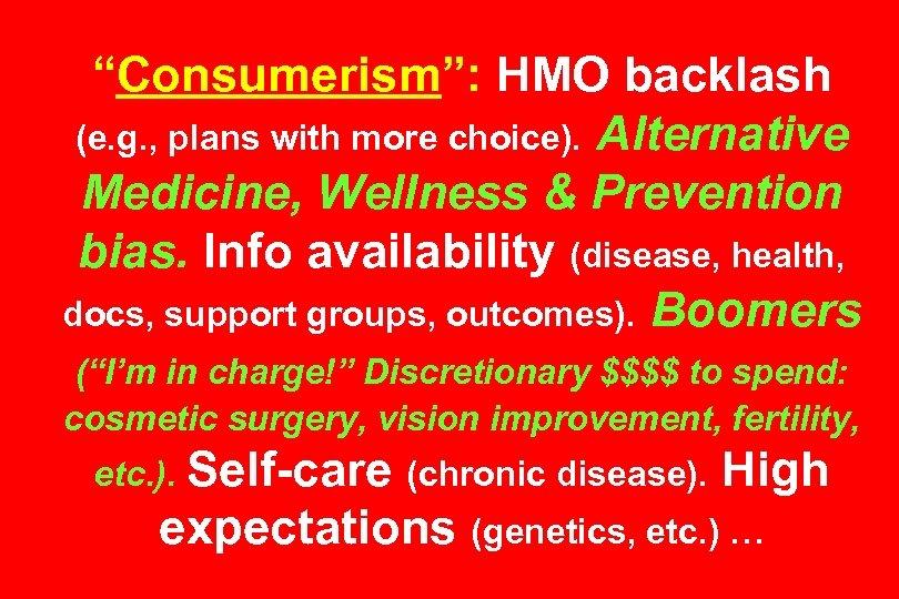 """""""Consumerism"""": HMO backlash (e. g. , plans with more choice). Alternative Medicine, Wellness &"""