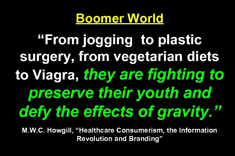 "Boomer World ""From jogging to plastic surgery, from vegetarian diets to Viagra, they are"