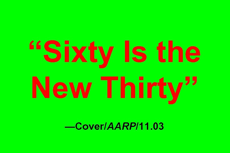 """Sixty Is the New Thirty"" —Cover/AARP/11. 03"