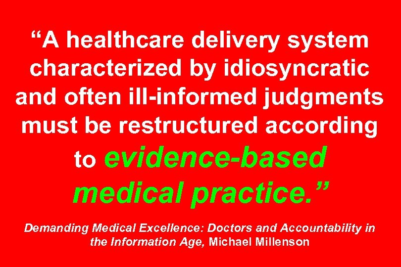 """A healthcare delivery system characterized by idiosyncratic and often ill-informed judgments must be restructured"