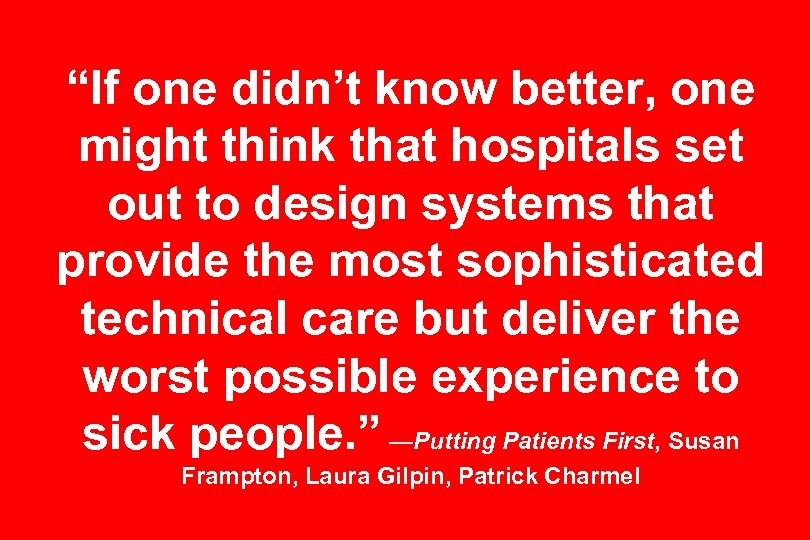 """If one didn't know better, one might think that hospitals set out to design"