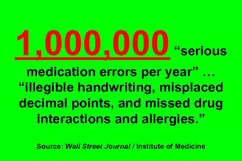 "1, 000 ""serious medication errors per year"" … ""illegible handwriting, misplaced decimal points, and"