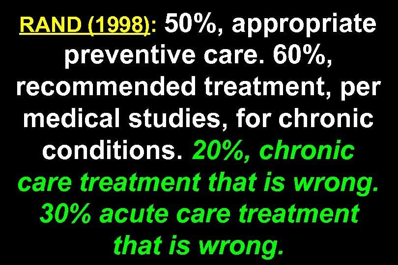 RAND (1998): 50%, appropriate preventive care. 60%, recommended treatment, per medical studies, for chronic
