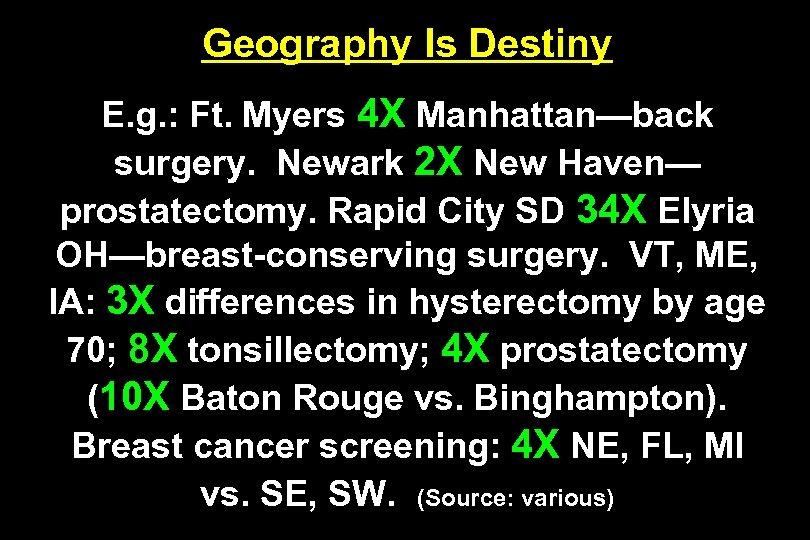 Geography Is Destiny E. g. : Ft. Myers 4 X Manhattan—back surgery. Newark 2